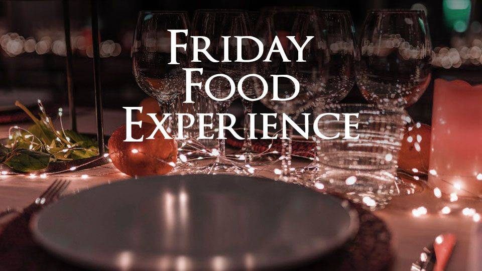 Friday Food Experience